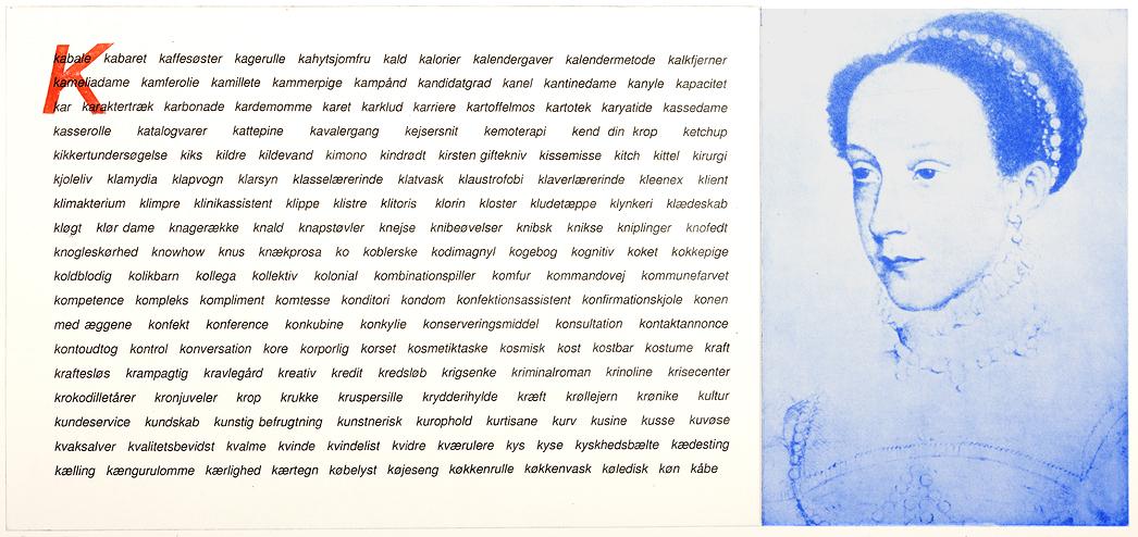 Fotogravure 50 x 70 cm, i to dele: billeddel: Mary Stuart og tekst bestående af ord, der starter med K. En kvindehistorie i form af en ordliste.